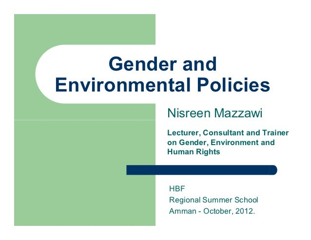 Gender andEnvironmental Policies           Nisreen Mazzawi           Lecturer, Consultant and Trainer           on Gender,...