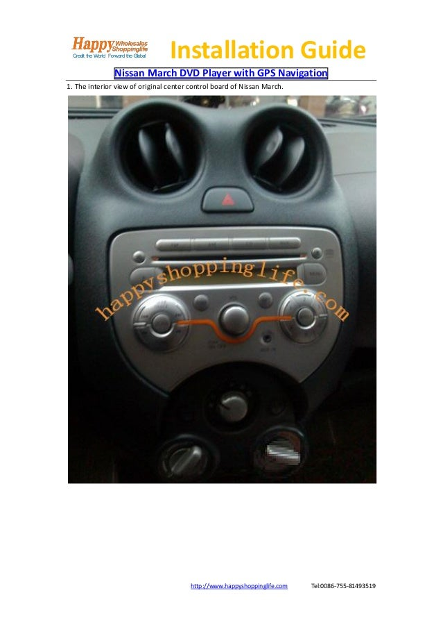 Installation Guide               Nissan March DVD Player with GPS Navigation1. The interior view of original center contro...