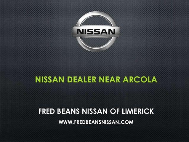 NISSAN DEALER NEAR ARCOLA FRED BEANS NISSAN OF LIMERICK WWW.FREDBEANSNISSAN.COM
