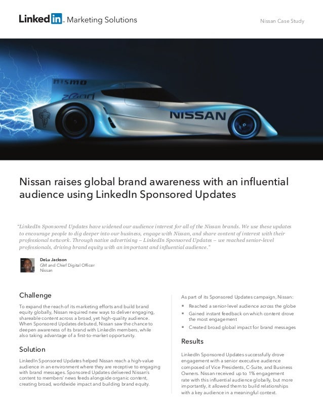 Nissan Case Study Nissan raises global brand awareness with an influential audience using LinkedIn Sponsored Updates Chall...