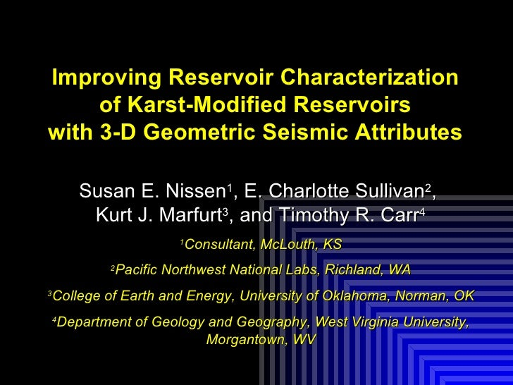 Improving Reservoir Characterization     of Karst-Modified Reservoirswith 3-D Geometric Seismic Attributes       Susan E. ...