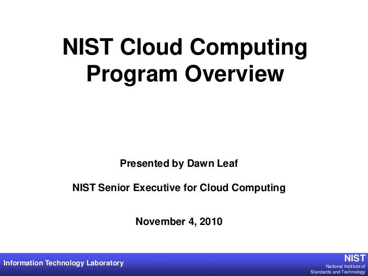NIST Cloud Computing                  Program Overview                               Presented by Dawn Leaf               ...