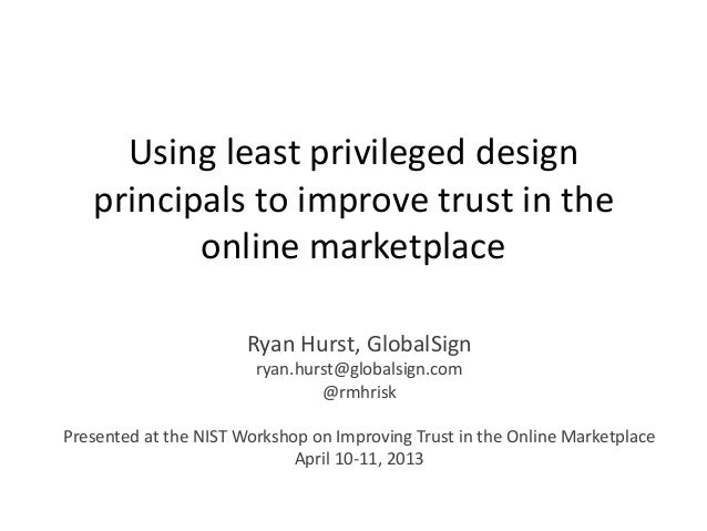Using least privileged design   principals to improve trust in the          online marketplace                       Ryan ...