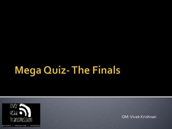 Mega Quiz- The Finals<br />QM: Vivek Krishnan<br />