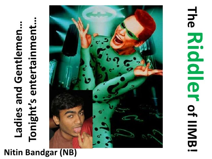 The Riddler of IIMB!<br />Ladies and Gentlemen…Tonight's entertainment…<br />Nitin Bandgar (NB)<br />