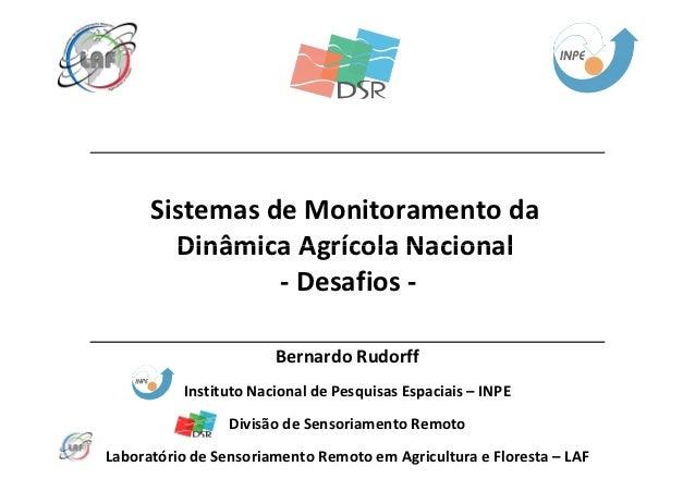 Sistemas de Monitoramento da        Dinâmica Agrícola Nacional                - Desafios -                       Bernardo ...