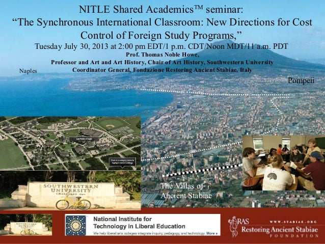 "W W W . S T A B I A E . O R G Pompeii Naples NITLE Shared AcademicsTM seminar: ""The Synchronous International Classroom: N..."