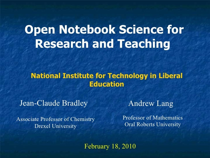 Open Notebook Science for Research and Teaching   Jean-Claude Bradley February 18, 2010 National Institute for Technology ...
