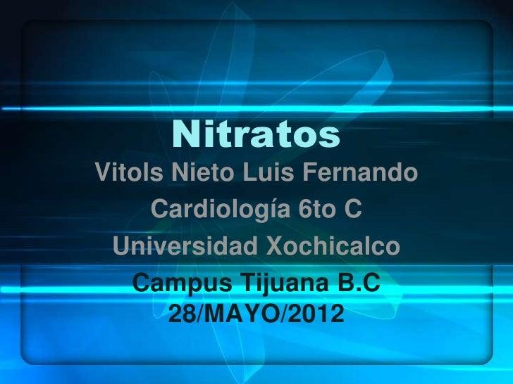 NitratosVitols Nieto Luis Fernando     Cardiología 6to C Universidad Xochicalco   Campus Tijuana B.C       28/MAYO/2012