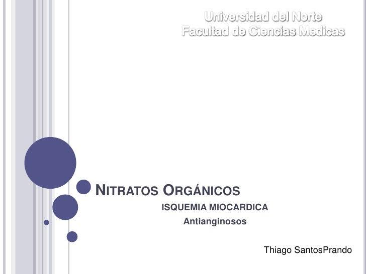 Nitratos Orgánicos <br />ISQUEMIA MIOCARDICA<br />Antianginosos<br />Universidaddel Norte<br />Facultad de Ciencias Medica...