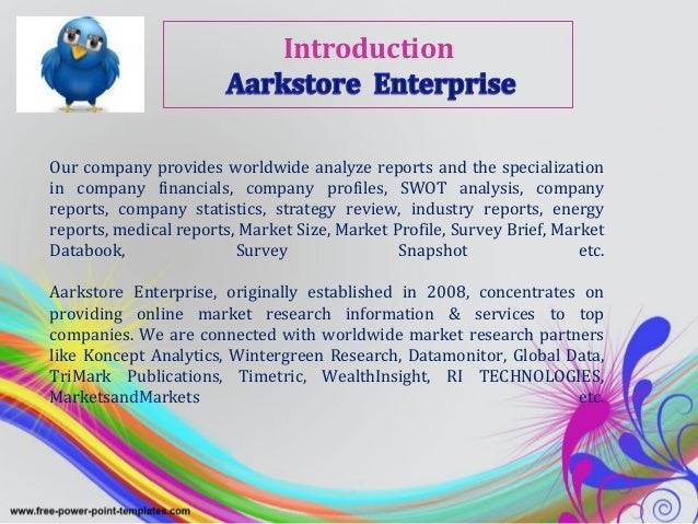 IntroductionOur company provides worldwide analyze reports and the specializationin company financials, company profiles, ...
