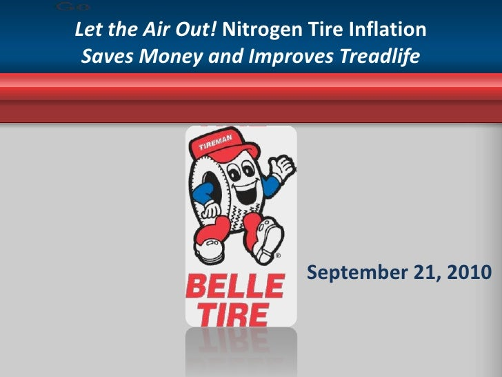 Let the Air Out! Nitrogen Tire Inflation Saves Money and Improves Treadlife<br />September 21, 2010<br />