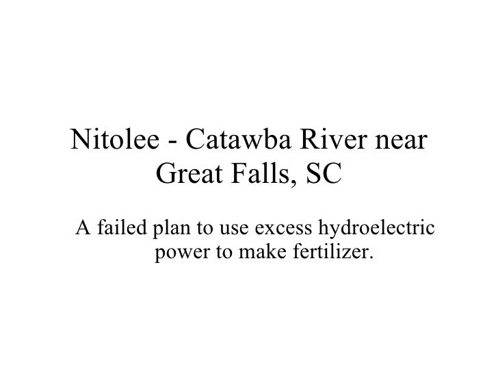 Nitolee - Catawba River near Great Falls, SC A failed plan to use excess hydroelectric power to make fertilizer.
