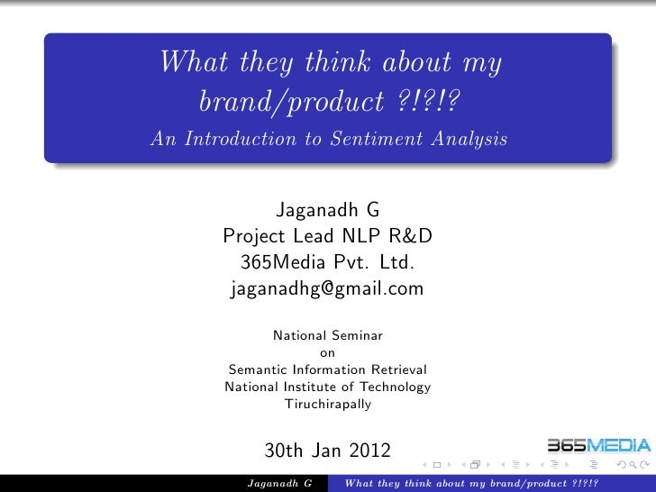 What they think about my  brand/product ?!?!?An Introduction to Sentiment Analysis             Jaganadh G       Project Le...