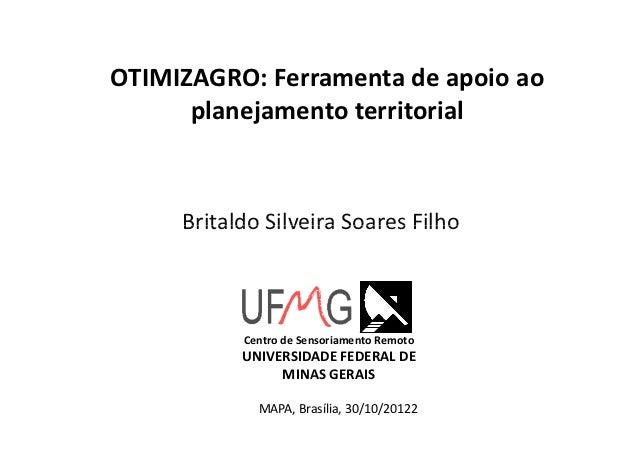 OTIMIZAGRO: Ferramenta de apoio ao      planejamento territorial     Britaldo Silveira Soares Filho           Centro de Se...