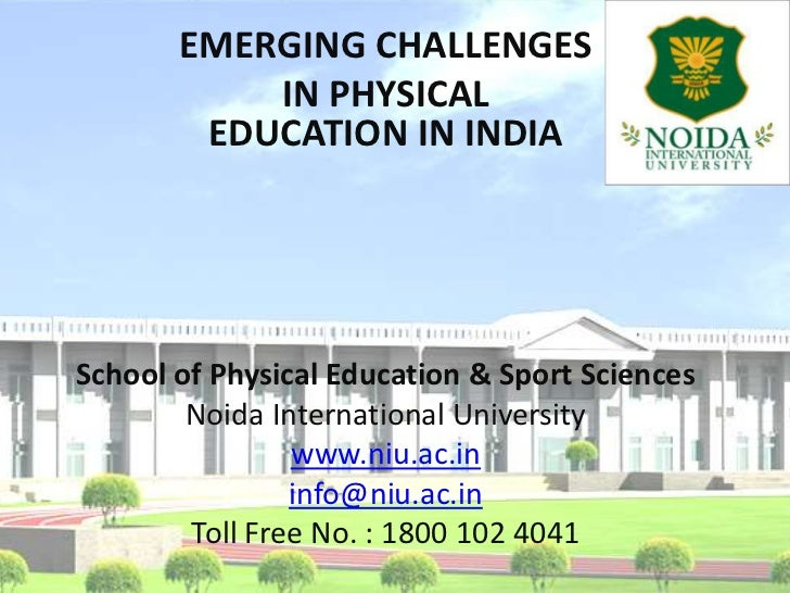 EMERGING CHALLENGES <br />IN PHYSICAL EDUCATION IN INDIA<br />School of Physical Education & Sport Sciences<br />Noida Int...