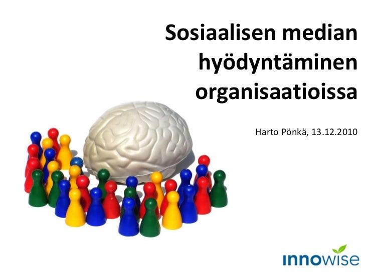 Sosiaalisen median hyödyntäminen organisaatioissa Harto Pönkä, 13.12.2010