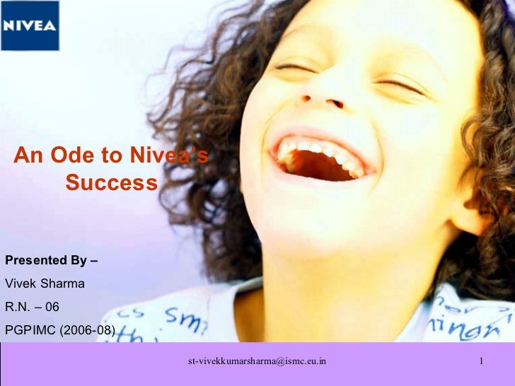 An Ode to Nivea's Success Presented By – Vivek Sharma R.N. – 06 PGPIMC (2006-08)