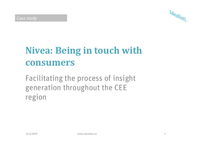 Case study         Nivea: Being in touch with      consumers     Facilitating the process of insight     generation throug...
