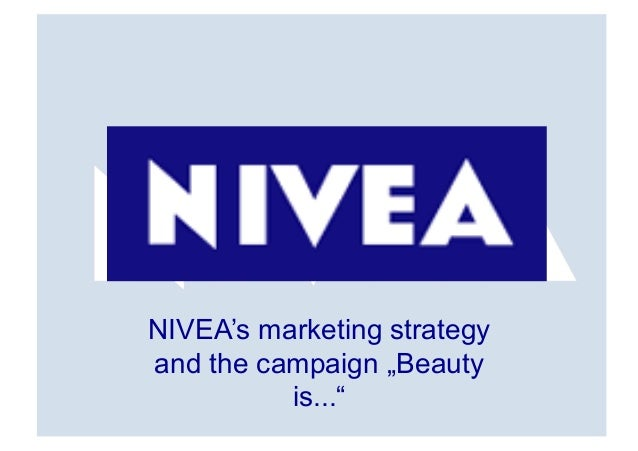 """NIVEA's marketing strategy and the campaign """"Beauty           is..."""""""