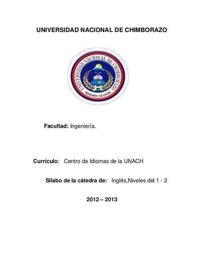 UNIVERSIDAD NACIONAL DE CHIMBORAZOFacultad: Ingeniería.Currículo: Centro de Idiomas de la UNACHSilabo de la cátedra de: In...