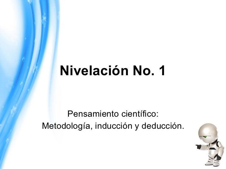 Nivelación No. 1 Pensamiento científico: Metodología, inducción y deducción.