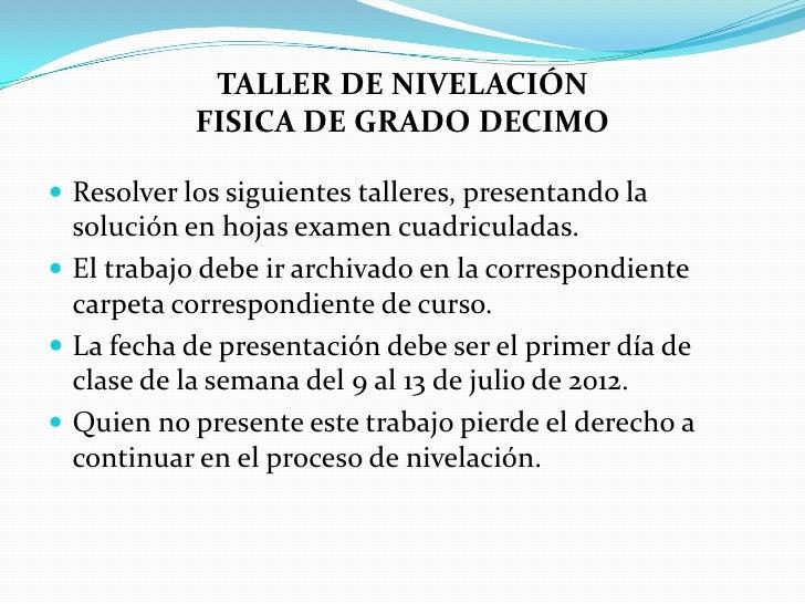 TALLER DE NIVELACIÓN            FISICA DE GRADO DECIMO Resolver los siguientes talleres, presentando la  solución en hoja...