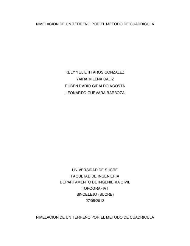 NIVELACION DE UN TERRENO POR EL METODO DE CUADRICULA KELY YULIETH AROS GONZALEZ YAIRA MILENA CALIZ RUBEN DARIO GIRALDO ACO...