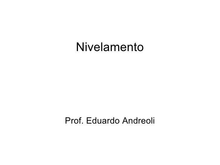 <ul>Nivelamento </ul><ul>Prof. Eduardo Andreoli </ul>