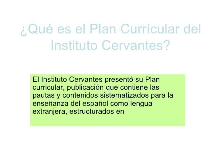 ¿Qué es el Plan Currícular del Instituto Cervantes? El Instituto Cervantes presentó su Plan curricular, publicación que co...