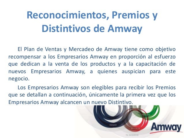 Reconocimientos, Premios y Distintivos de Amway El Plan de Ventas y Mercadeo de Amway tiene como objetivo recompensar a lo...