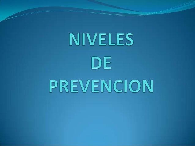 Tipos de prevencion  Existen 3 tipos de  prevención los cuales a su vez nos dan 5 niveles de prevención  Los tipos son :...