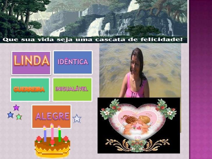LINDA<br />IDÊNTICA<br />GUERREIRA<br />INIGUALÁVEL<br />ALEGRE<br />