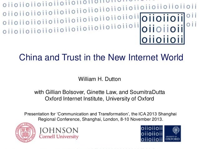 China and Trust in the New Internet World William H. Dutton with Gillian Bolsover, Ginette Law, and SoumitraDutta Oxford I...
