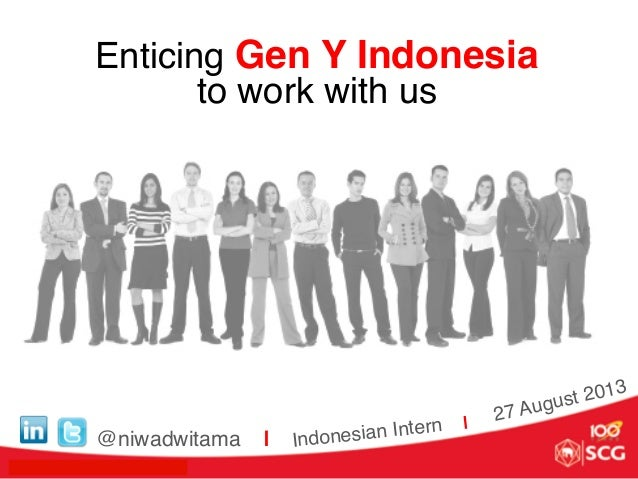 Enticing Gen Y Indonesia to work with us! @niwadwitama |! 27 August 2013! Indonesian Intern | !