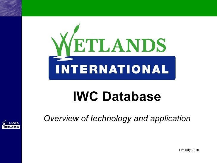 IWC Database Overview of technology and application 13 th  July 2010