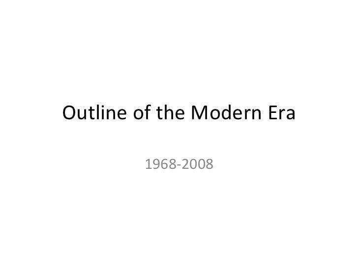Outline of the Modern Era 1968-2008