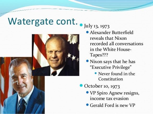 Watergate cont. July 13, 1973                        Alexander Butterfield                         reveals that Nixon   ...