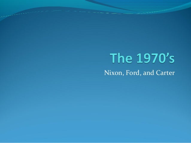 Nixon, Ford, and Carter