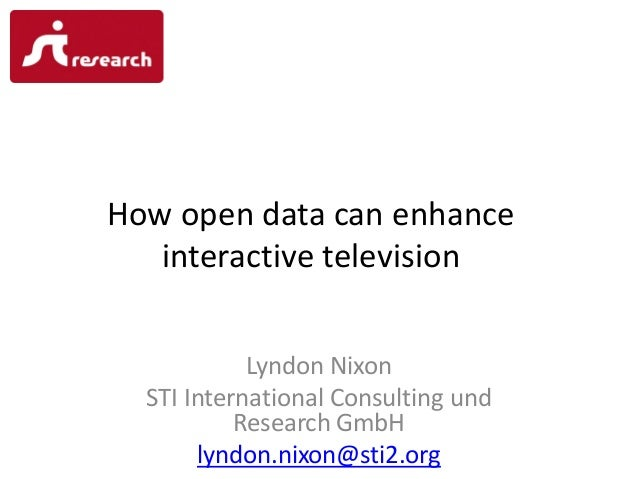 How open data can enhance   interactive television            Lyndon Nixon  STI International Consulting und           Res...