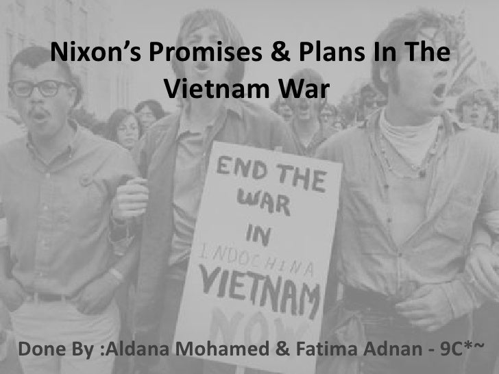 Nixon's Promises & Plans In The            Vietnam WarDone By :Aldana Mohamed & Fatima Adnan - 9C*~