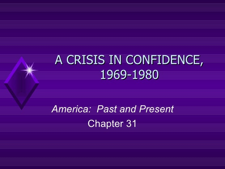 A CRISIS IN CONFIDENCE, 1969-1980 America:  Past and Present Chapter 31