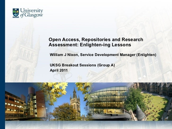 Open Access, Repositories and Research Assessment: Enlighten-ing Lessons William J Nixon, Service Development Manager (Enl...