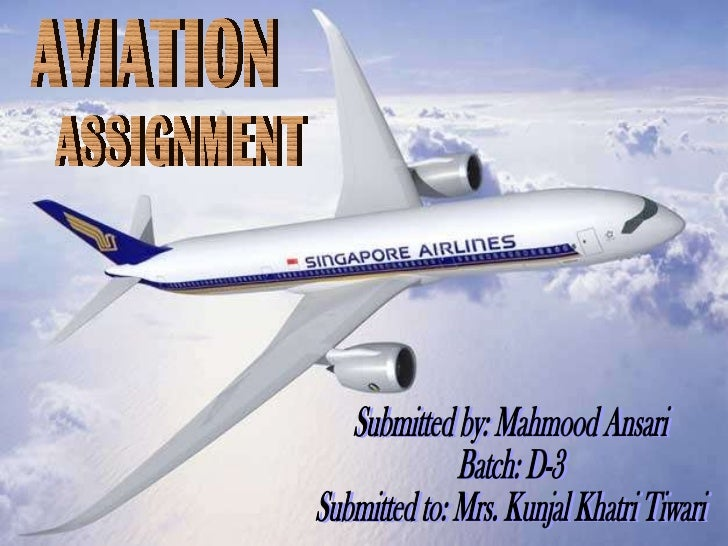 AVIATION  ASSIGNMENT Submitted by: Mahmood Ansari Batch: D-3 Submitted to: Mrs. Kunjal Khatri Tiwari