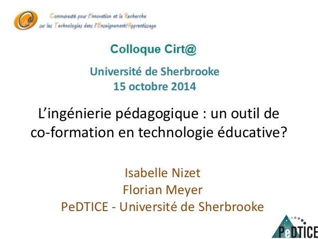 Université de Sherbrooke  15 octobre 2014  L'ingénierie pédagogique : un outil de  co-formation en technologie éducative? ...