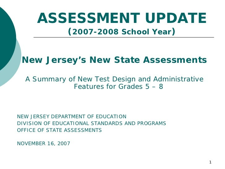 ASSESSMENT UPDATE                 (2007-2008 School Year)    New Jersey's New State Assessments    A Summary of New Test D...