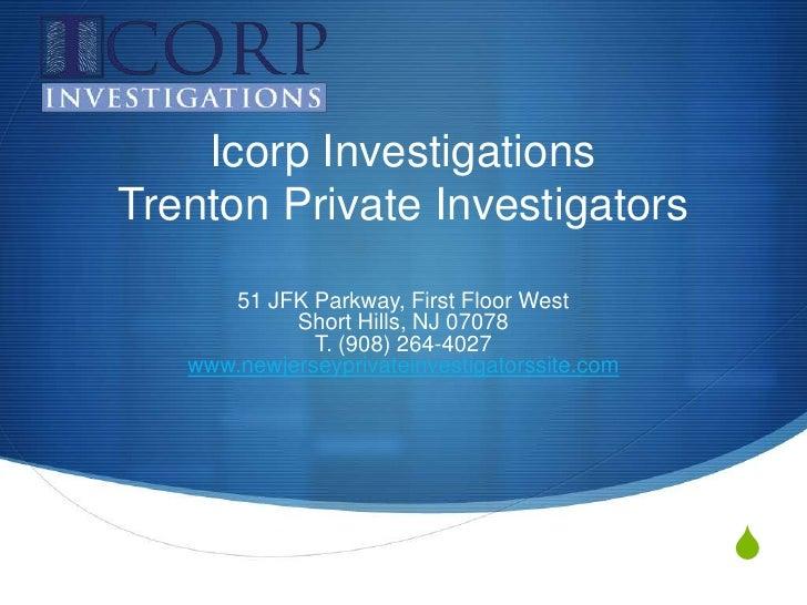 Icorp InvestigationsTrenton Private Investigators<br />51 JFK Parkway, First Floor West Short Hills, NJ 07078 T. (908) 264...