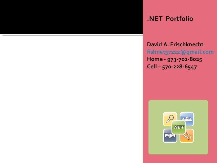 <ul><li>.NET  Portfolio </li></ul><ul><li>David A. Frischknecht </li></ul><ul><li>[email_address] </li></ul><ul><li>Home -...