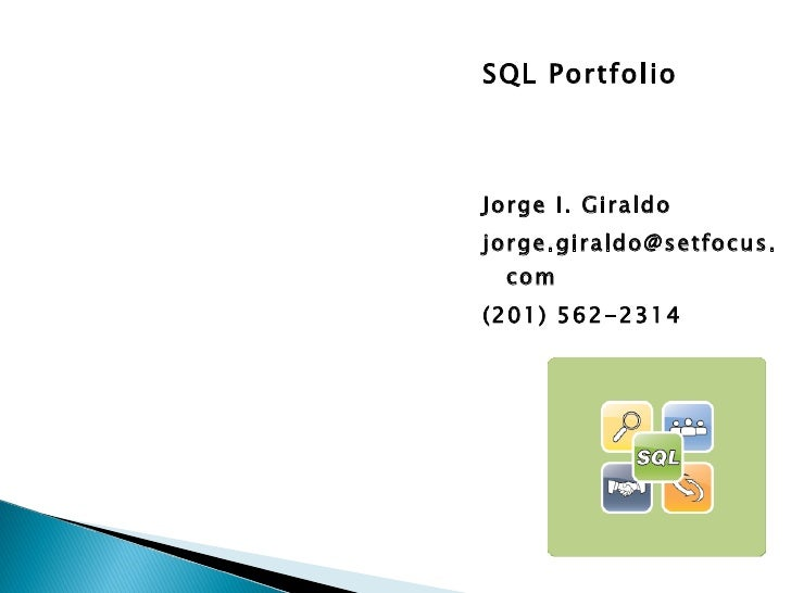 <ul><li>SQL Portfolio </li></ul><ul><li>Jorge I. Giraldo </li></ul><ul><li>[email_address] </li></ul><ul><li>(201) 562-231...