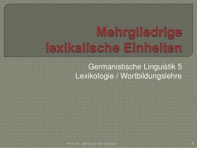 Germanistische Linguistik 5 Lexikologie / Wortbildungslehre Prof. Dr. Jelena Kostić-Tomović 1